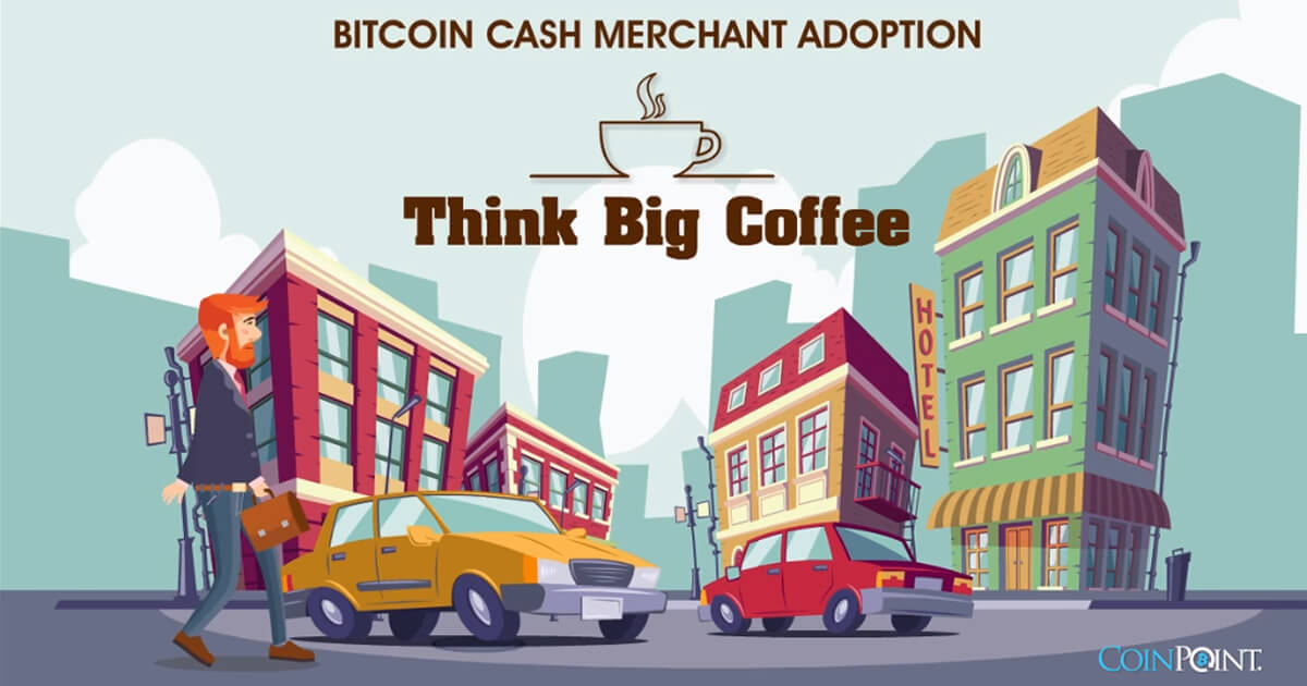 Bitcoin Cash Merchant Adoption - Think Big Coffee